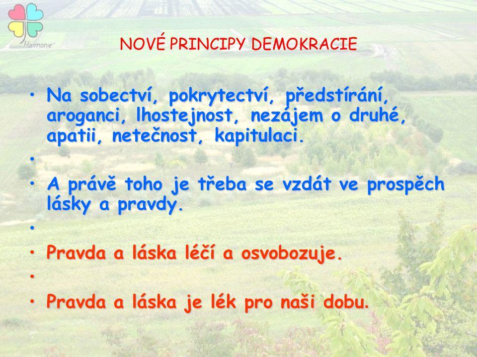 NOVÉ PRINCIPY DEMOKRACIE Na sobectví, pokrytectví, předstírání, aroganci, lhostejnost, nezájem o druhé, apatii, netečnost, kapitulaci.Na sobectví, pok