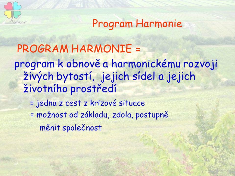 Program Harmonie PROGRAM HARMONIE = program k obnově a harmonickému rozvoji živých bytostí, jejich sídel a jejich životního prostředí = jedna z cest z