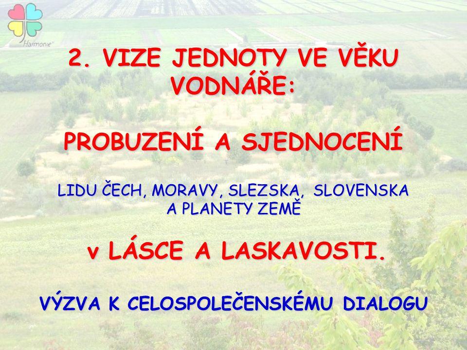 2. VIZE JEDNOTY VE VĚKU VODNÁŘE: PROBUZENÍ A SJEDNOCENÍ LIDU ČECH, MORAVY, SLEZSKA, SLOVENSKA A PLANETY ZEMĚ v LÁSCE A LASKAVOSTI. v LÁSCE A LASKAVOST