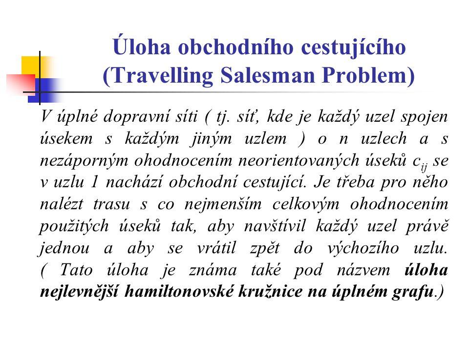 Úloha obchodního cestujícího (Travelling Salesman Problem) V úplné dopravní síti ( tj.