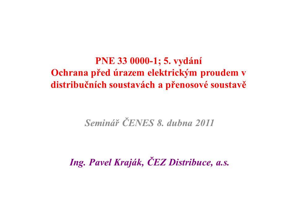 PNE 33 0000-1; 5. vydání Ochrana před úrazem elektrickým proudem v distribučních soustavách a přenosové soustavě Seminář ČENES 8. dubna 2011 Ing. Pave