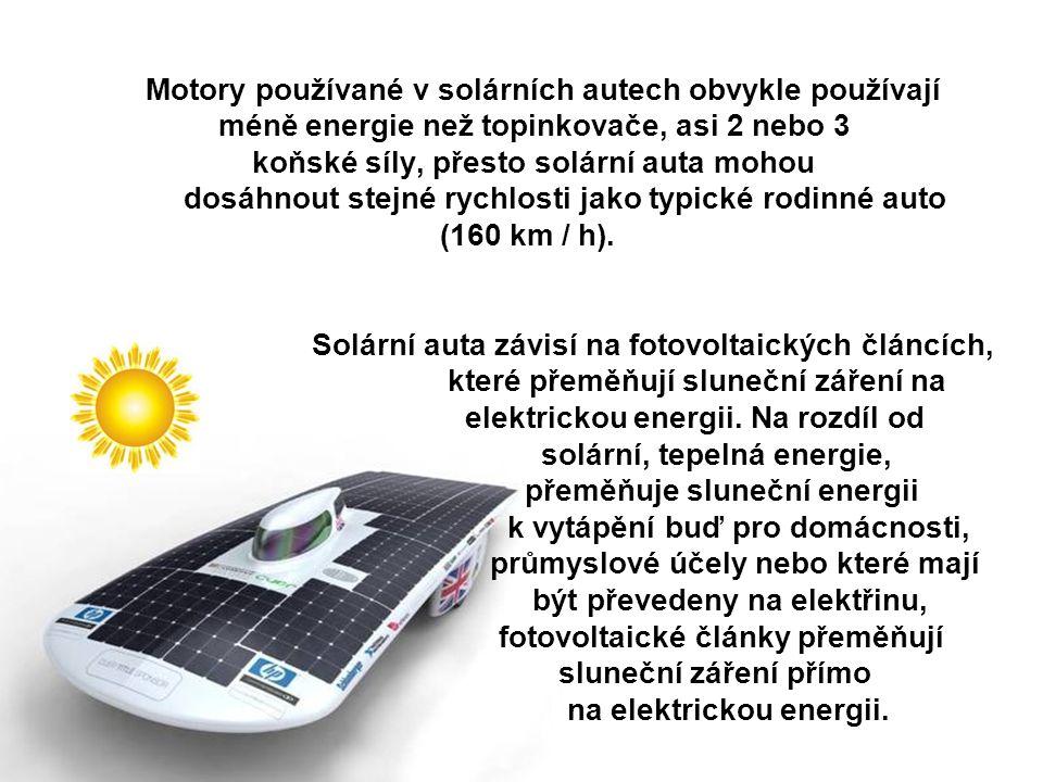 Motory používané v solárních autech obvykle používají méně energie než topinkovače, asi 2 nebo 3 koňské síly, přesto solární auta mohou dosáhnout stejné rychlosti jako typické rodinné auto (160 km / h).