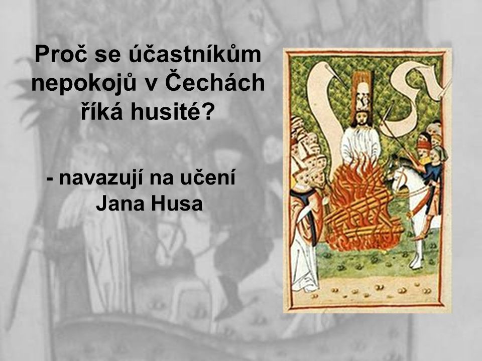 Proč se účastníkům nepokojů v Čechách říká husité? - navazují na učení Jana Husa