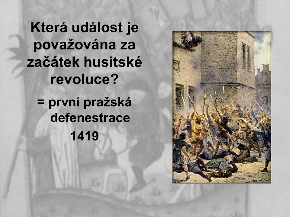 Která událost je považována za začátek husitské revoluce? = první pražská defenestrace 1419