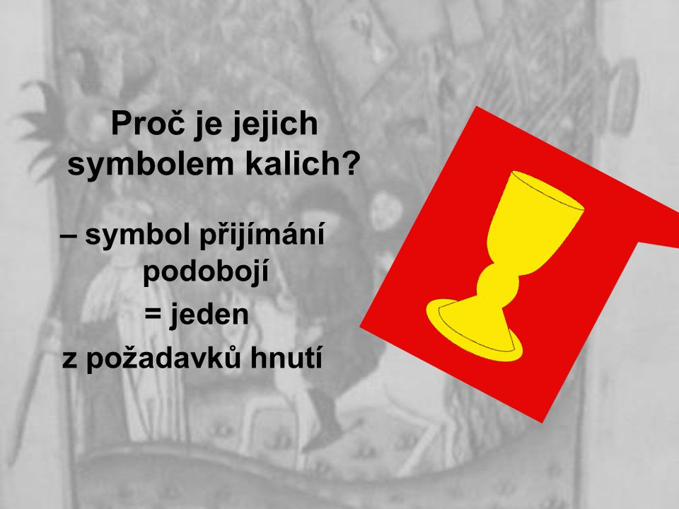 Proč je jejich symbolem kalich? – symbol přijímání podobojí = jeden z požadavků hnutí