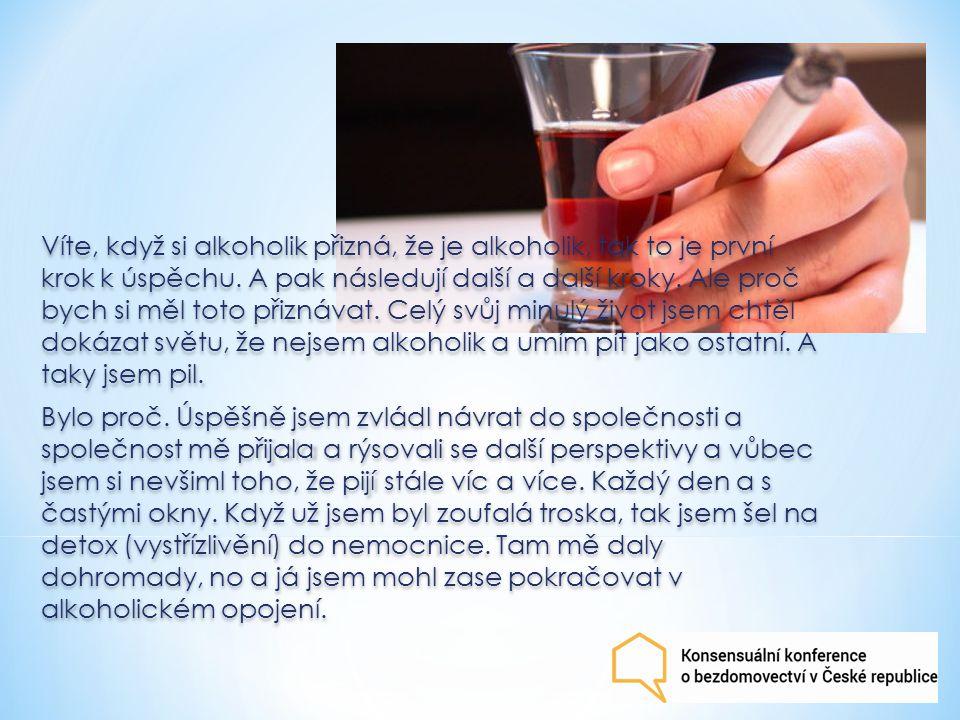 Víte, když si alkoholik přizná, že je alkoholik, tak to je první krok k úspěchu. A pak následují další a další kroky. Ale proč bych si měl toto přizná