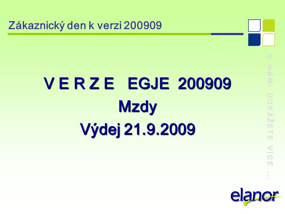 S NÁMI DOKÁŽETE VÍCE... Zákaznický den k verzi 200909 V E R Z E EGJE 200909 Mzdy Výdej 21.9.2009