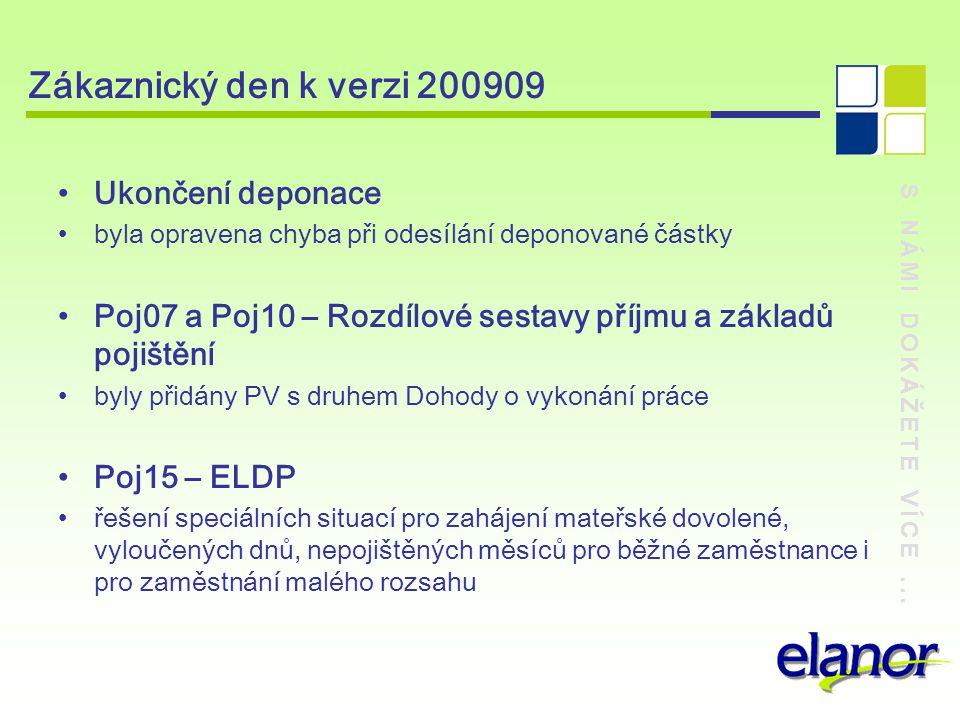 S NÁMI DOKÁŽETE VÍCE... Zákaznický den k verzi 200909 Ukončení deponace byla opravena chyba při odesílání deponované částky Poj07 a Poj10 – Rozdílové