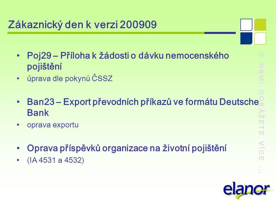S NÁMI DOKÁŽETE VÍCE... Zákaznický den k verzi 200909 Poj29 – Příloha k žádosti o dávku nemocenského pojištění úprava dle pokynů ČSSZ Ban23 – Export p