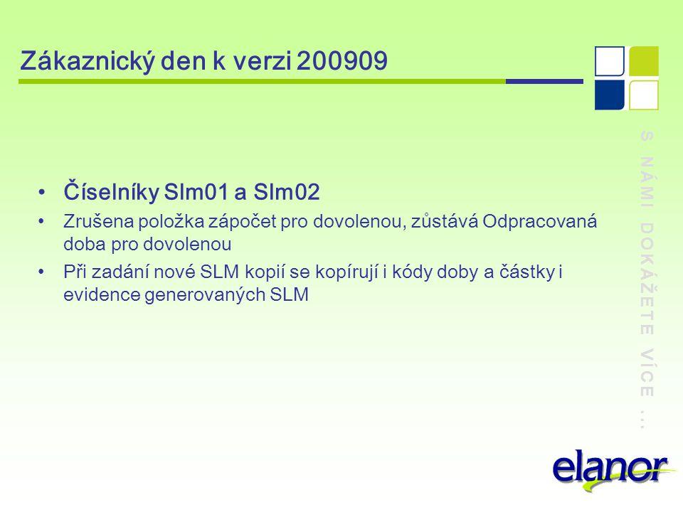 S NÁMI DOKÁŽETE VÍCE... Zákaznický den k verzi 200909 Číselníky Slm01 a Slm02 Zrušena položka zápočet pro dovolenou, zůstává Odpracovaná doba pro dovo