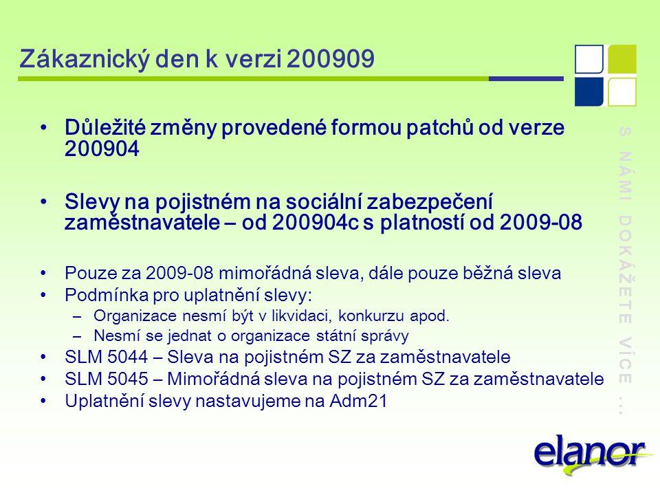 S NÁMI DOKÁŽETE VÍCE... Zákaznický den k verzi 200909 Důležité změny provedené formou patchů od verze 200904 Slevy na pojistném na sociální zabezpečen