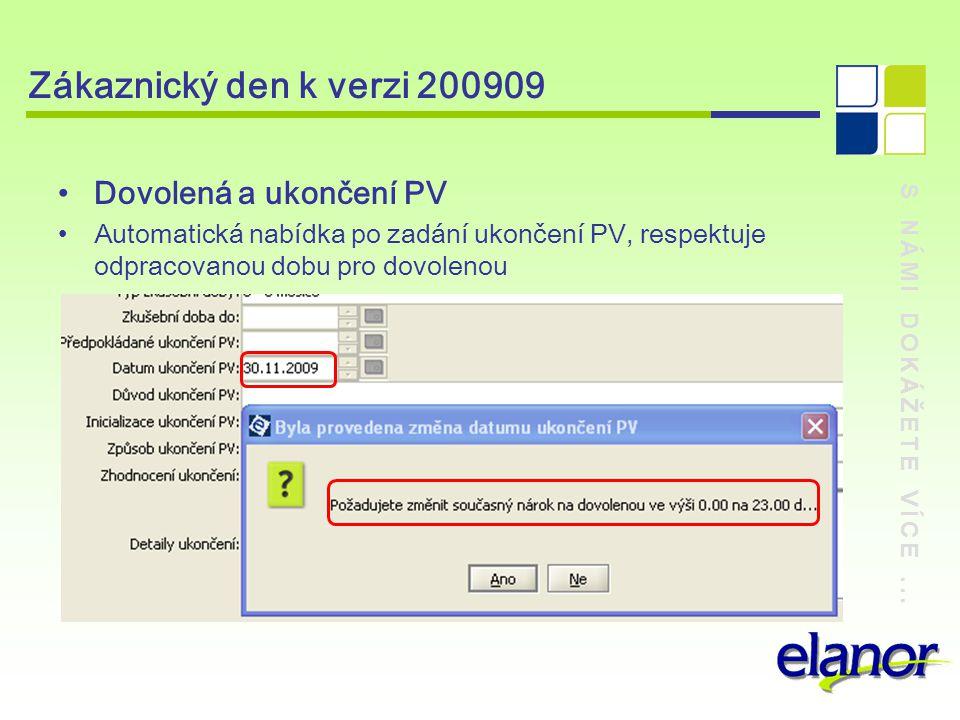 S NÁMI DOKÁŽETE VÍCE... Zákaznický den k verzi 200909 Dovolená a ukončení PV Automatická nabídka po zadání ukončení PV, respektuje odpracovanou dobu p
