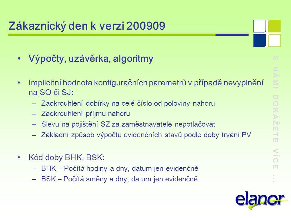 S NÁMI DOKÁŽETE VÍCE... Zákaznický den k verzi 200909 Výpočty, uzávěrka, algoritmy Implicitní hodnota konfiguračních parametrů v případě nevyplnění na