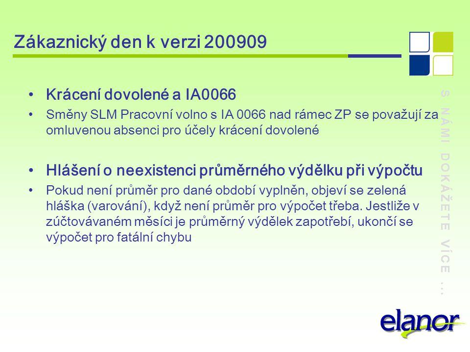 S NÁMI DOKÁŽETE VÍCE... Zákaznický den k verzi 200909 Krácení dovolené a IA0066 Směny SLM Pracovní volno s IA 0066 nad rámec ZP se považují za omluven