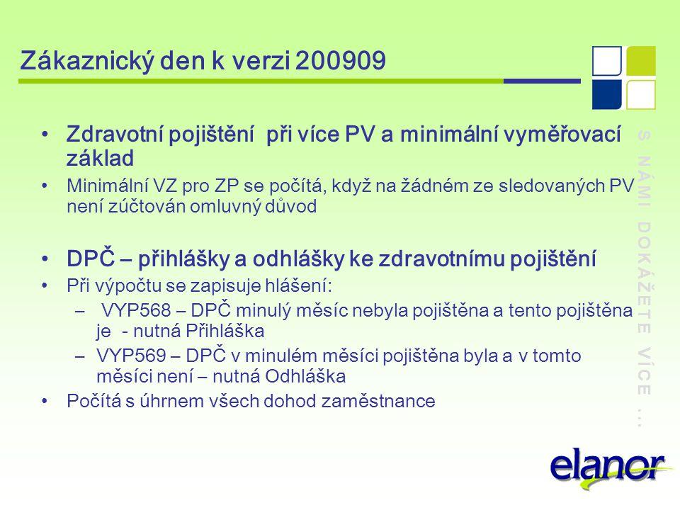 S NÁMI DOKÁŽETE VÍCE... Zákaznický den k verzi 200909 Zdravotní pojištění při více PV a minimální vyměřovací základ Minimální VZ pro ZP se počítá, kdy