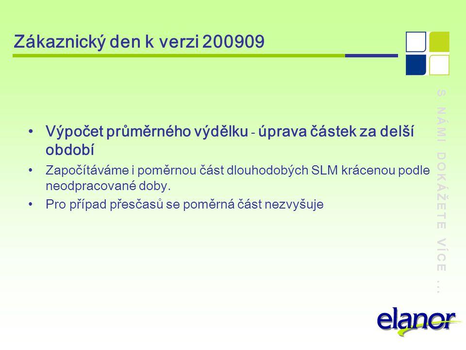 S NÁMI DOKÁŽETE VÍCE... Zákaznický den k verzi 200909 Výpočet průměrného výdělku - úprava částek za delší období Započítáváme i poměrnou část dlouhodo