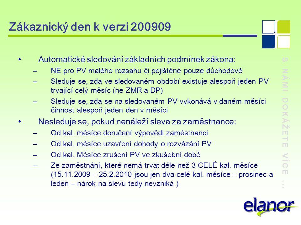 S NÁMI DOKÁŽETE VÍCE... Zákaznický den k verzi 200909 Automatické sledování základních podmínek zákona: –NE pro PV malého rozsahu či pojištěné pouze d