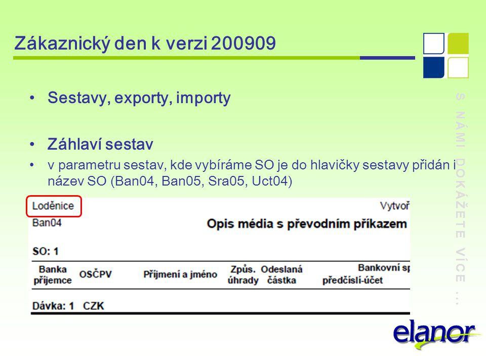 S NÁMI DOKÁŽETE VÍCE... Zákaznický den k verzi 200909 Sestavy, exporty, importy Záhlaví sestav v parametru sestav, kde vybíráme SO je do hlavičky sest
