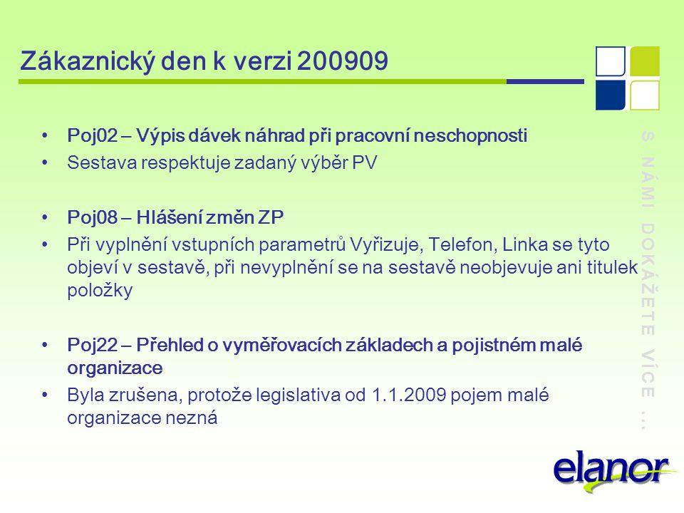 S NÁMI DOKÁŽETE VÍCE... Zákaznický den k verzi 200909 Poj02 – Výpis dávek náhrad při pracovní neschopnosti Sestava respektuje zadaný výběr PV Poj08 –