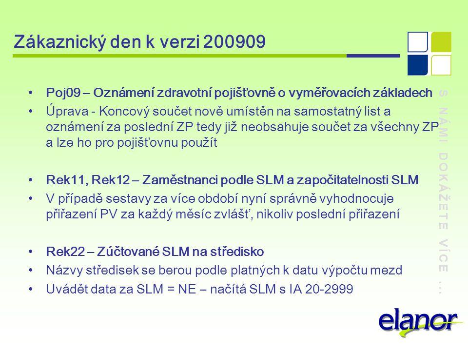 S NÁMI DOKÁŽETE VÍCE... Zákaznický den k verzi 200909 Poj09 – Oznámení zdravotní pojišťovně o vyměřovacích základech Úprava - Koncový součet nově umís