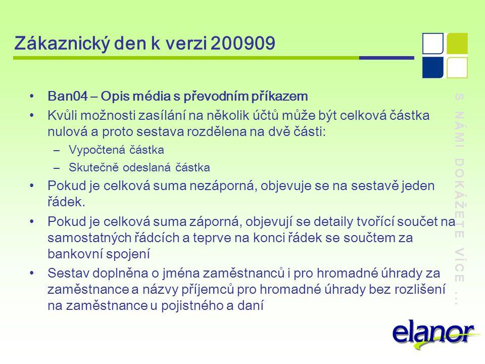 S NÁMI DOKÁŽETE VÍCE... Zákaznický den k verzi 200909 Ban04 – Opis média s převodním příkazem Kvůli možnosti zasílání na několik účtů může být celková