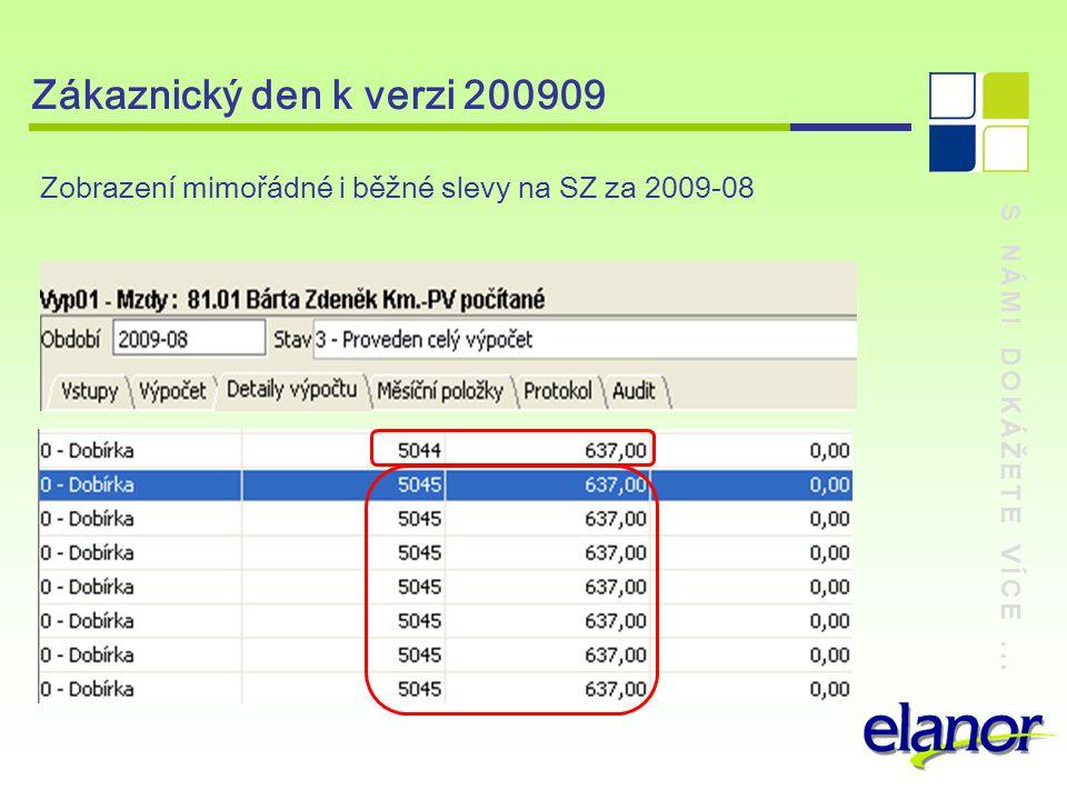 S NÁMI DOKÁŽETE VÍCE... Zákaznický den k verzi 200909 Zobrazení mimořádné i běžné slevy na SZ za 2009-08