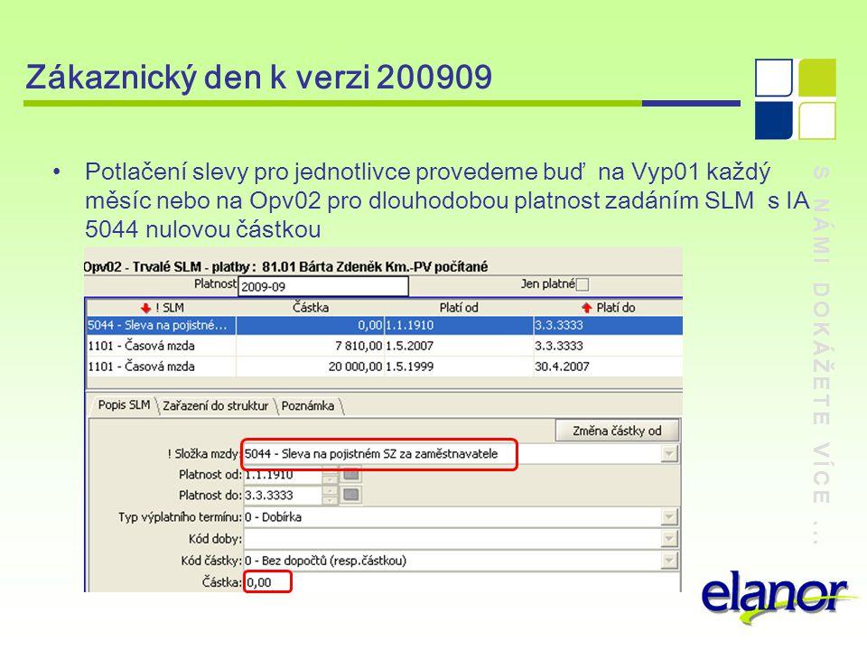 S NÁMI DOKÁŽETE VÍCE... Zákaznický den k verzi 200909 Potlačení slevy pro jednotlivce provedeme buď na Vyp01 každý měsíc nebo na Opv02 pro dlouhodobou