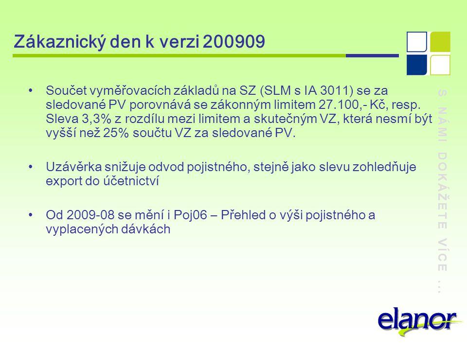 S NÁMI DOKÁŽETE VÍCE... Zákaznický den k verzi 200909 Součet vyměřovacích základů na SZ (SLM s IA 3011) se za sledované PV porovnává se zákonným limit