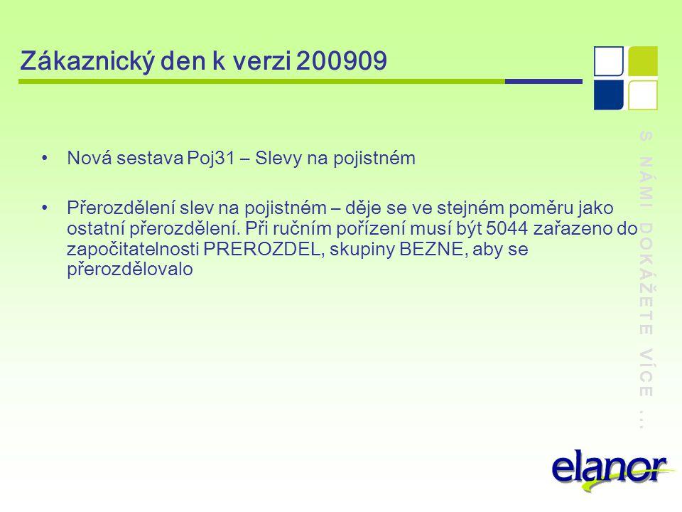 S NÁMI DOKÁŽETE VÍCE... Zákaznický den k verzi 200909 Nová sestava Poj31 – Slevy na pojistném Přerozdělení slev na pojistném – děje se ve stejném pomě