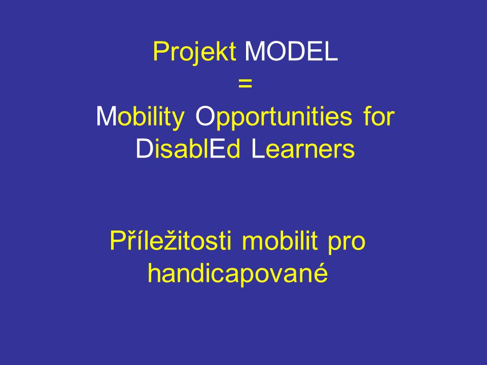 Projekt MODEL = Mobility Opportunities for DisablEd Learners Příležitosti mobilit pro handicapované