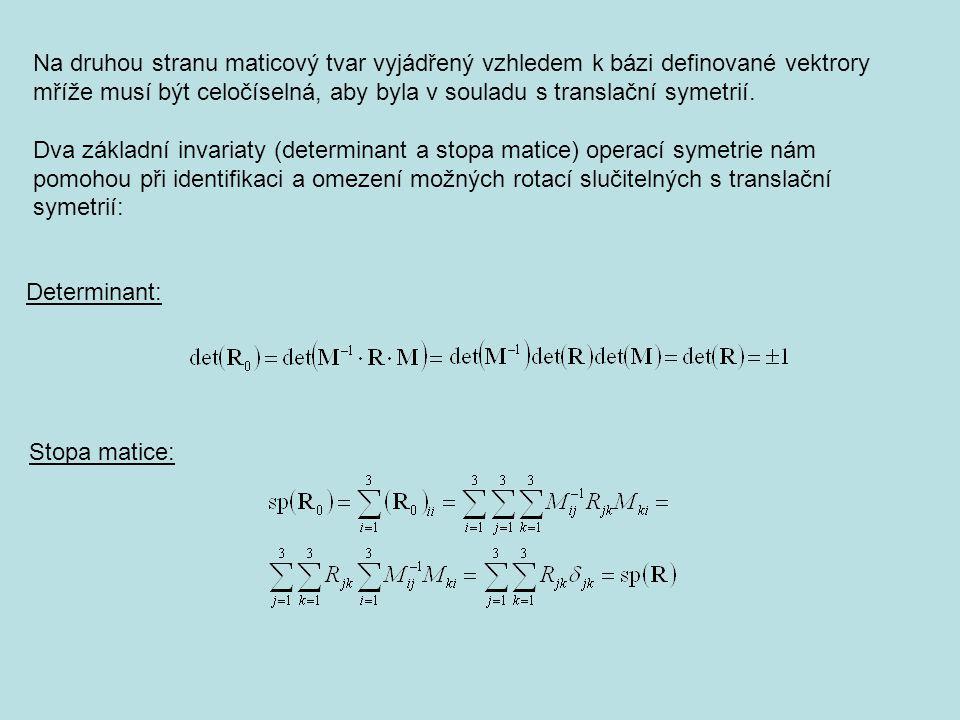 Determinant: Stopa matice: Na druhou stranu maticový tvar vyjádřený vzhledem k bázi definované vektrory mříže musí být celočíselná, aby byla v souladu s translační symetrií.