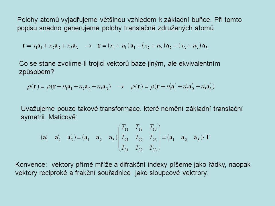 Omezení možných rotačních částí operací symetrie krystalu Každou operaci symetrie lze vyjádřit v maticové formě: Toto vyjádření závisí na konkrétně použité bázi.