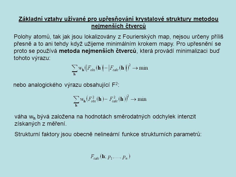 Základní vztahy užívané pro upřesňování krystalové struktury metodou nejmenších čtverců Polohy atomů, tak jak jsou lokalizovány z Fourierských map, nejsou určeny příliš přesně a to ani tehdy když užijeme minimálním krokem mapy.