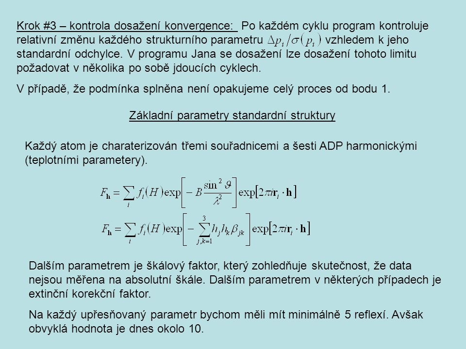 Krok #3 – kontrola dosažení konvergence: Po každém cyklu program kontroluje relativní změnu každého strukturního parametru vzhledem k jeho standardní odchylce.
