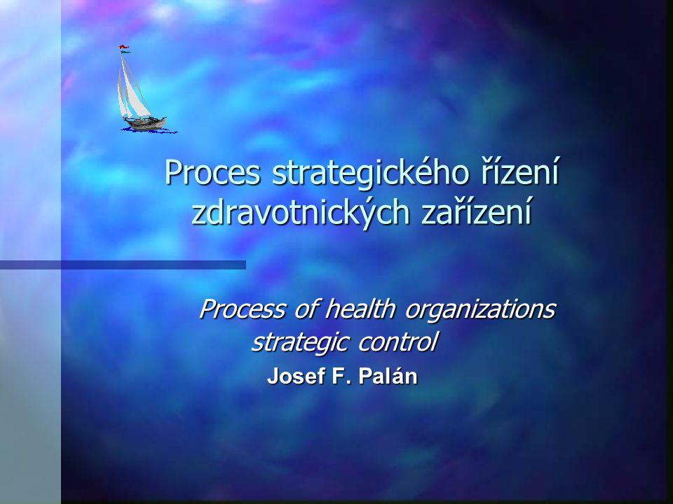 Proces strategického řízení zdravotnických zařízení Process of health organizations strategic control Josef F. Palán