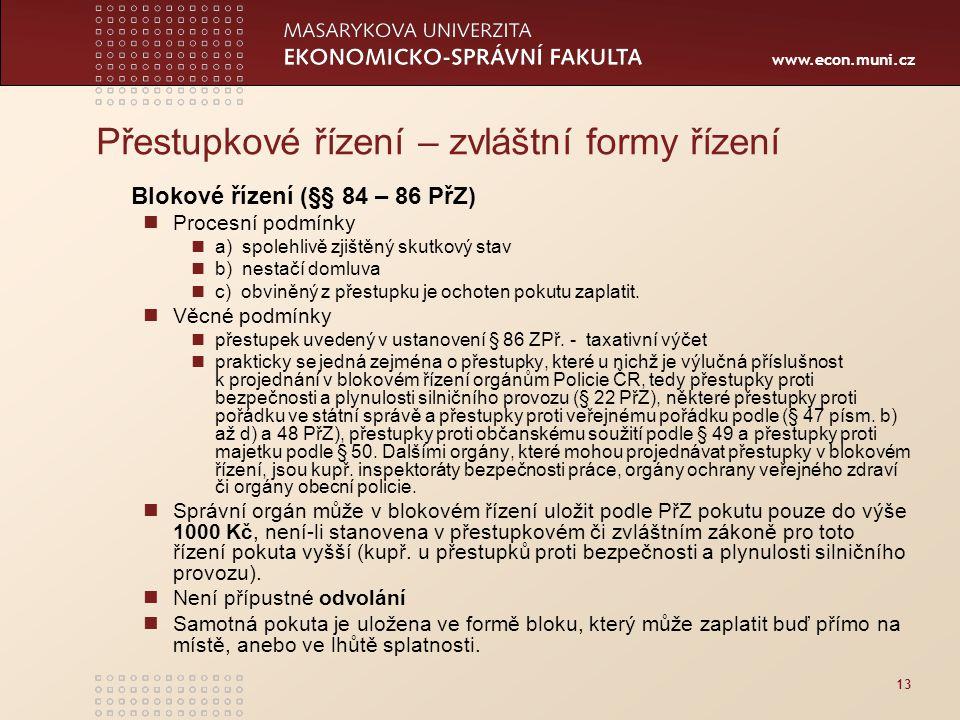 www.econ.muni.cz 13 Přestupkové řízení – zvláštní formy řízení Blokové řízení (§§ 84 – 86 PřZ) Procesní podmínky a) spolehlivě zjištěný skutkový stav