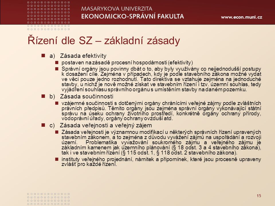 www.econ.muni.cz 15 Řízení dle SZ – základní zásady a) Zásada efektivity postaven na zásadě procesní hospodárnosti (efektivity) Správní orgány jsou po