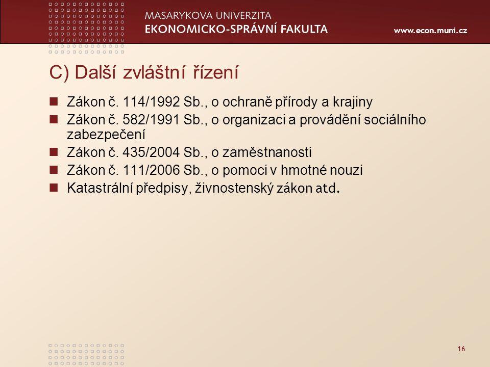 www.econ.muni.cz 16 C) Další zvláštní řízení Zákon č. 114/1992 Sb., o ochraně přírody a krajiny Zákon č. 582/1991 Sb., o organizaci a provádění sociál