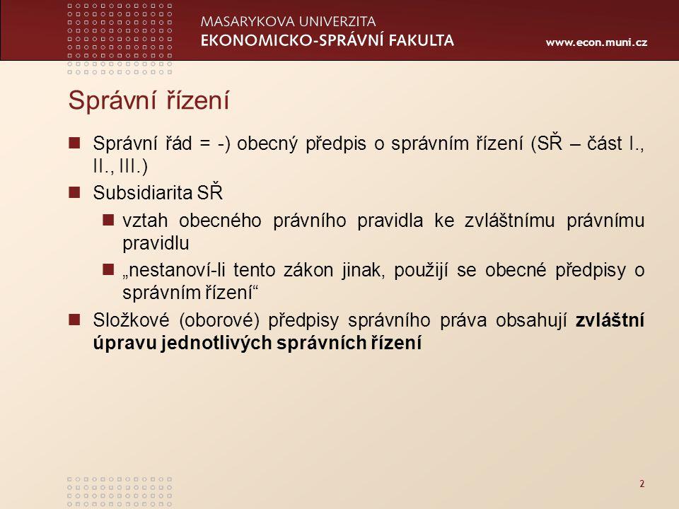 www.econ.muni.cz 2 Správní řízení Správní řád = -) obecný předpis o správním řízení (SŘ – část I., II., III.) Subsidiarita SŘ vztah obecného právního
