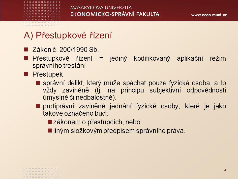 www.econ.muni.cz 4 A) Přestupkové řízení Zákon č. 200/1990 Sb. Přestupkové řízení = jediný kodifikovaný aplikační režim správního trestání Přestupek s