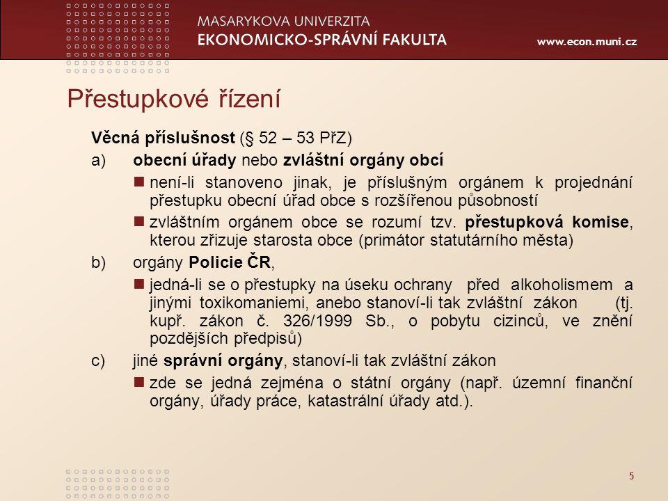 www.econ.muni.cz Přestupkové řízení Věcná příslušnost (§ 52 – 53 PřZ) a)obecní úřady nebo zvláštní orgány obcí není-li stanoveno jinak, je příslušným