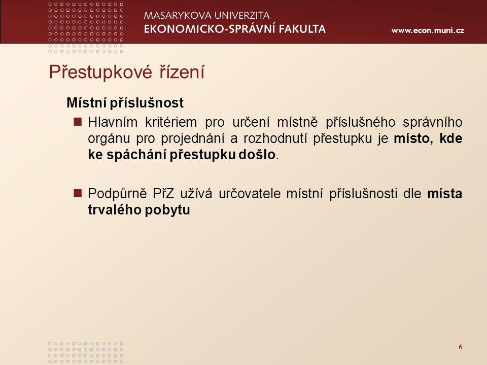 www.econ.muni.cz Přestupkové řízení Místní příslušnost Hlavním kritériem pro určení místně příslušného správního orgánu pro projednání a rozhodnutí př