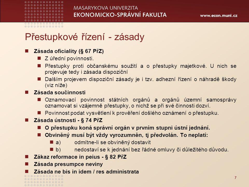 www.econ.muni.cz 7 Přestupkové řízení - zásady Zásada oficiality (§ 67 PřZ) Z úřední povinnosti. Přestupky proti občanskému soužití a o přestupky maje