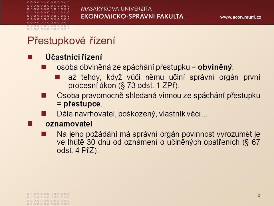 www.econ.muni.cz 8 Přestupkové řízení Účastníci řízení osoba obviněná ze spáchání přestupku = obviněný. až tehdy, když vůči němu učiní správní orgán p