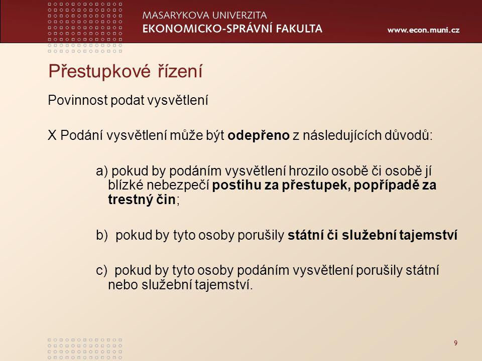 www.econ.muni.cz 9 Přestupkové řízení Povinnost podat vysvětlení X Podání vysvětlení může být odepřeno z následujících důvodů: a) pokud by podáním vys
