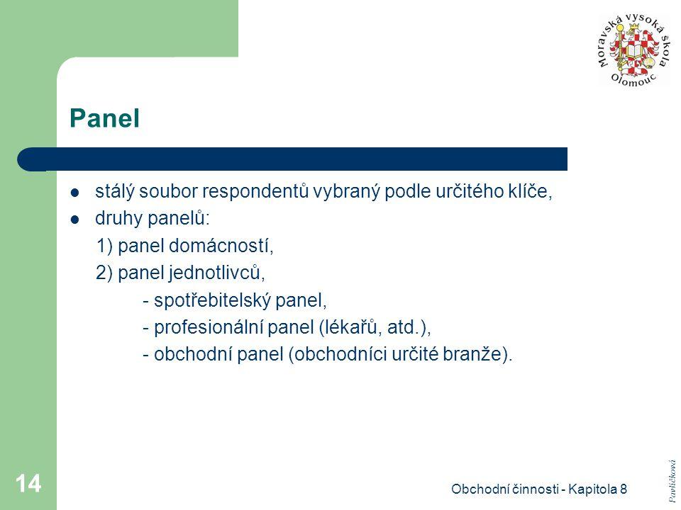 Obchodní činnosti - Kapitola 8 14 Panel stálý soubor respondentů vybraný podle určitého klíče, druhy panelů: 1) panel domácností, 2) panel jednotlivců