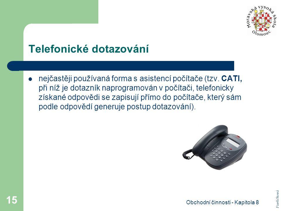 Obchodní činnosti - Kapitola 8 15 Telefonické dotazování nejčastěji používaná forma s asistencí počítače (tzv.