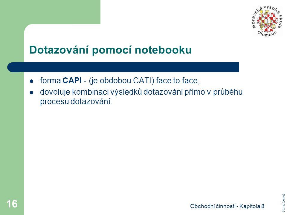 Obchodní činnosti - Kapitola 8 16 Dotazování pomocí notebooku forma CAPI - (je obdobou CATI) face to face, dovoluje kombinaci výsledků dotazování přímo v průběhu procesu dotazování.