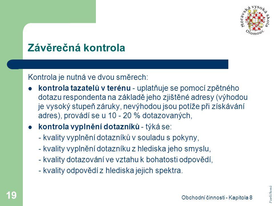 Obchodní činnosti - Kapitola 8 19 Závěrečná kontrola Kontrola je nutná ve dvou směrech: kontrola tazatelů v terénu - uplatňuje se pomocí zpětného dota