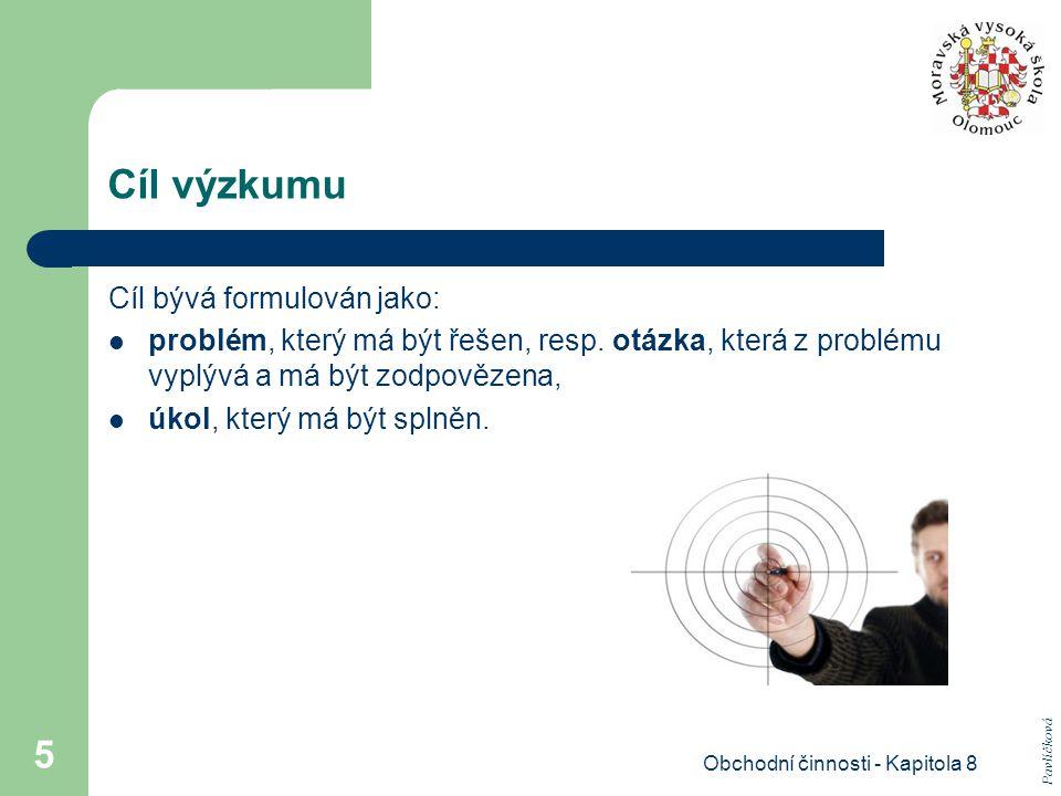 Obchodní činnosti - Kapitola 8 5 Cíl výzkumu Cíl bývá formulován jako: problém, který má být řešen, resp.